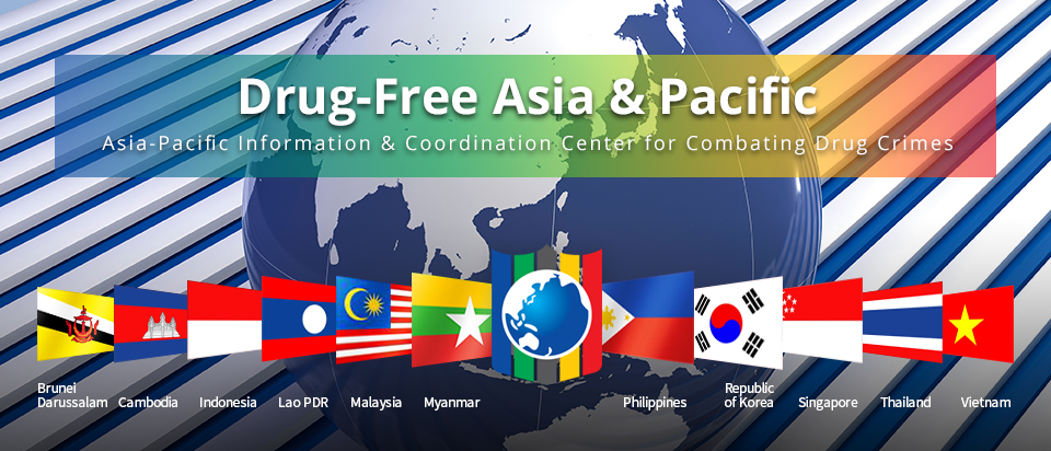 Drug-free ASIA -pacific Asia-Pacific Information and Coordination Center for Combating Drug Crimes (Brunei Darussalam, Cambodia, Indonesia, Lao PDR, Malaysia, Myanmar, Philippines, Republic of Korea, Singapore, Thailand, Vietnam)